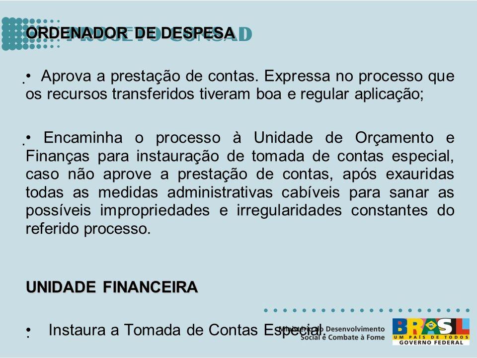 . ORDENADOR DE DESPESA Aprova a prestação de contas. Expressa no processo que os recursos transferidos tiveram boa e regular aplicação; Encaminha o pr
