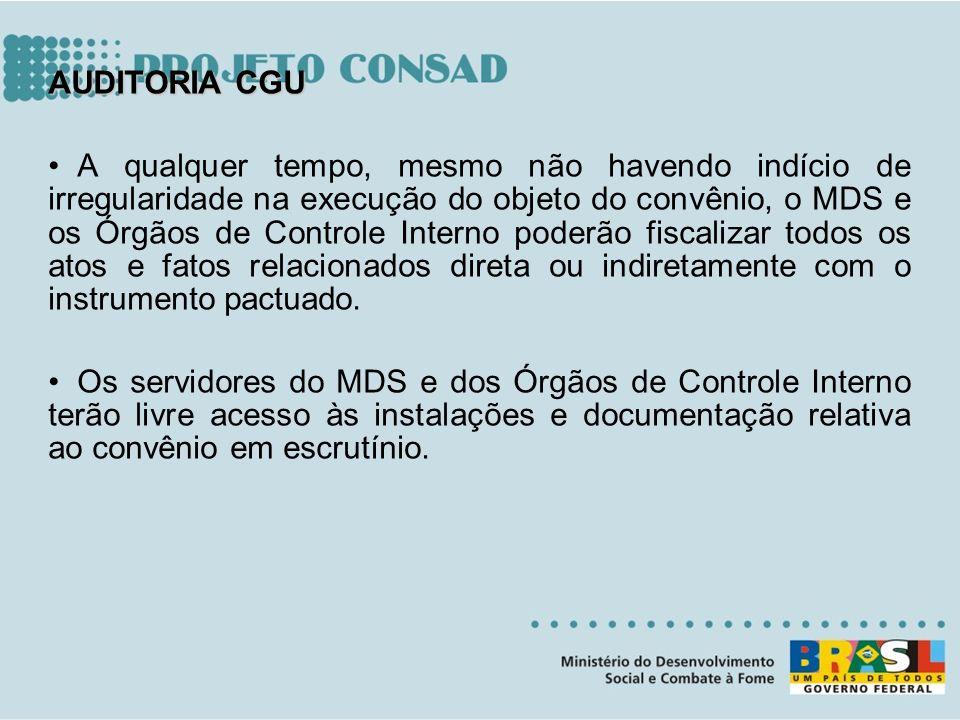 . AUDITORIA CGU A qualquer tempo, mesmo não havendo indício de irregularidade na execução do objeto do convênio, o MDS e os Órgãos de Controle Interno