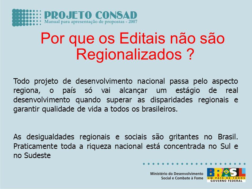 Por que os Editais não são Regionalizados ? Todo projeto de desenvolvimento nacional passa pelo aspecto regiona, o país só vai alcançar um estágio de