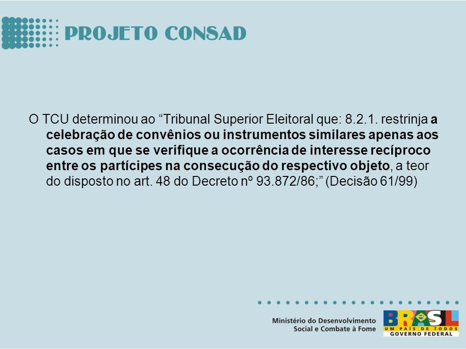 O TCU determinou ao Tribunal Superior Eleitoral que: 8.2.1. restrinja a celebração de convênios ou instrumentos similares apenas aos casos em que se v