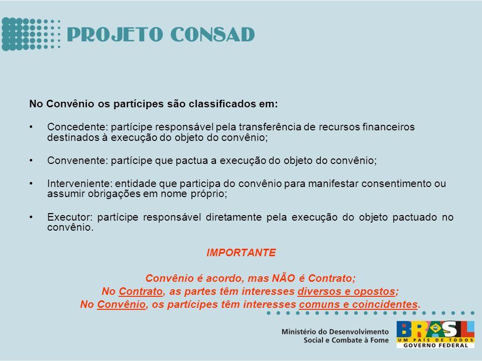 No Convênio os partícipes são classificados em: Concedente: partícipe responsável pela transferência de recursos financeiros destinados à execução do