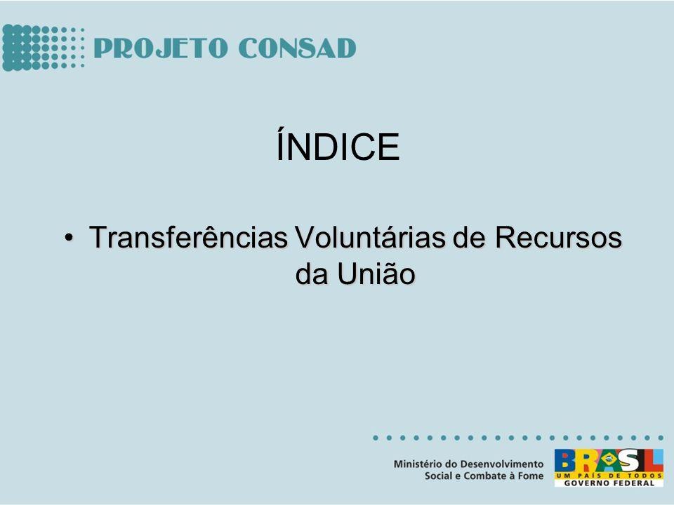 Transferências Voluntárias de Recursos da UniãoTransferências Voluntárias de Recursos da União ÍNDICE