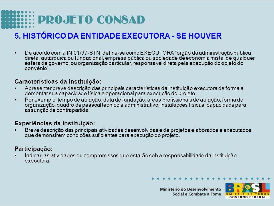 5. HISTÓRICO DA ENTIDADE EXECUTORA - SE HOUVER De acordo com a IN 01/97-STN, define-se como EXECUTORA órgão da administração publica direta, autárquic