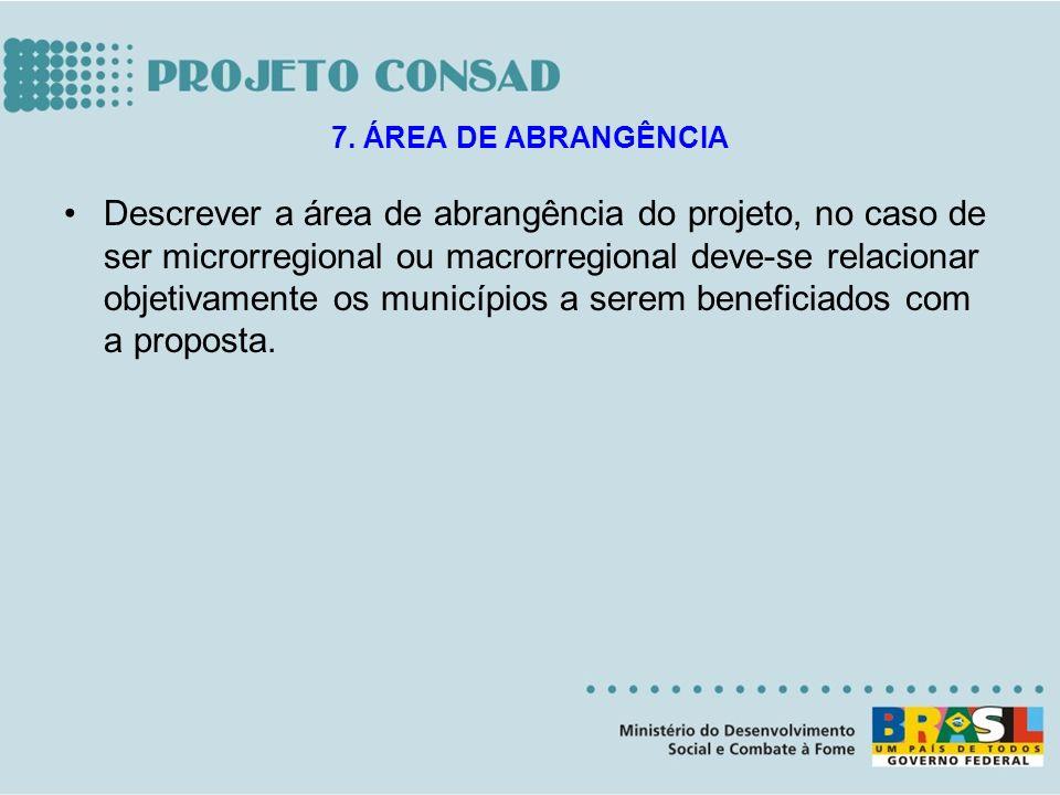 Descrever a área de abrangência do projeto, no caso de ser microrregional ou macrorregional deve-se relacionar objetivamente os municípios a serem ben