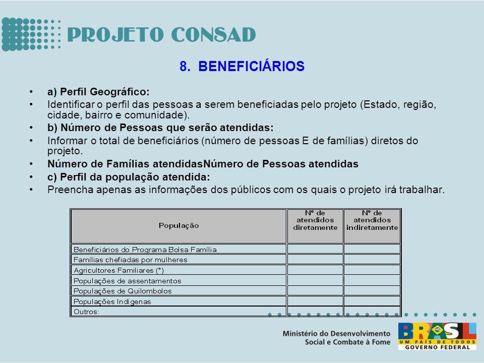 a) Perfil Geográfico: Identificar o perfil das pessoas a serem beneficiadas pelo projeto (Estado, região, cidade, bairro e comunidade). b) Número de P
