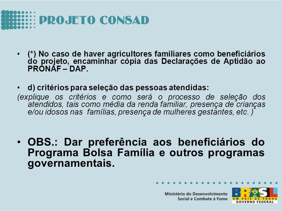 (*) No caso de haver agricultores familiares como beneficiários do projeto, encaminhar cópia das Declarações de Aptidão ao PRONAF – DAP. d) critérios