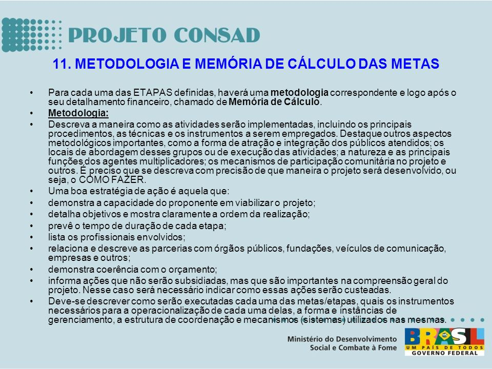 Para cada uma das ETAPAS definidas, haverá uma metodologia correspondente e logo após o seu detalhamento financeiro, chamado de Memória de Cálculo. Me