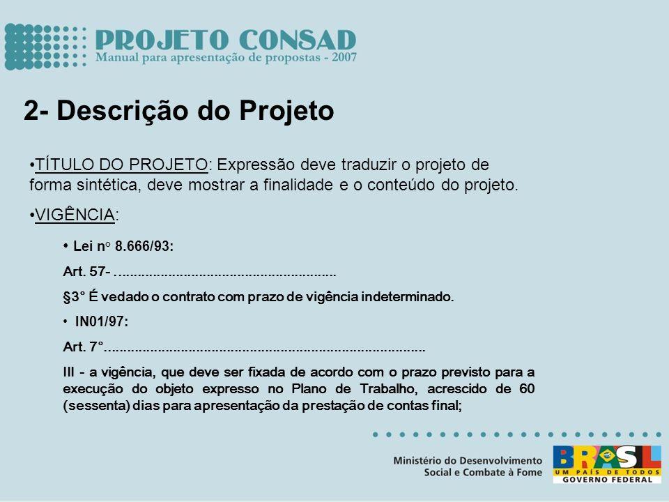 2- Descrição do Projeto TÍTULO DO PROJETO: Expressão deve traduzir o projeto de forma sintética, deve mostrar a finalidade e o conteúdo do projeto. VI