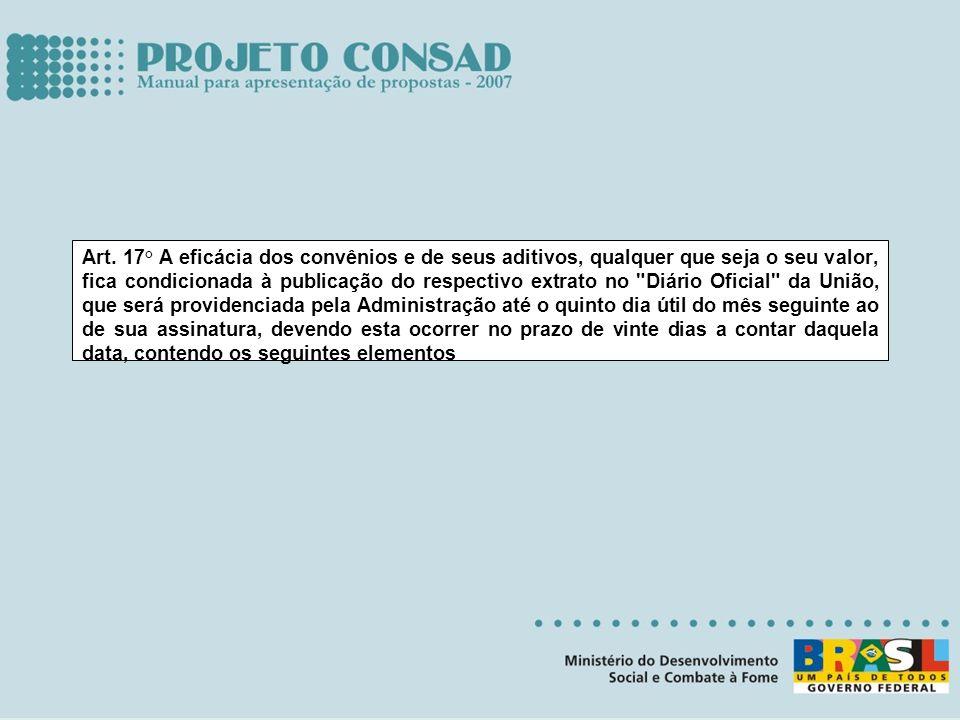 Art. 17° A eficácia dos convênios e de seus aditivos, qualquer que seja o seu valor, fica condicionada à publicação do respectivo extrato no