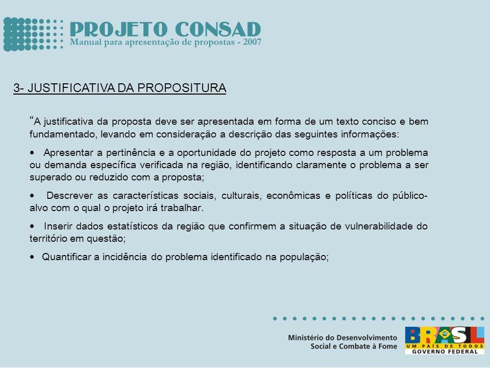 3- JUSTIFICATIVA DA PROPOSITURA A justificativa da proposta deve ser apresentada em forma de um texto conciso e bem fundamentado, levando em considera