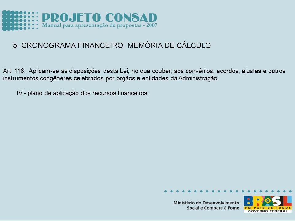 5- CRONOGRAMA FINANCEIRO- MEMÓRIA DE CÁLCULO Art. 116. Aplicam-se as disposições desta Lei, no que couber, aos convênios, acordos, ajustes e outros in