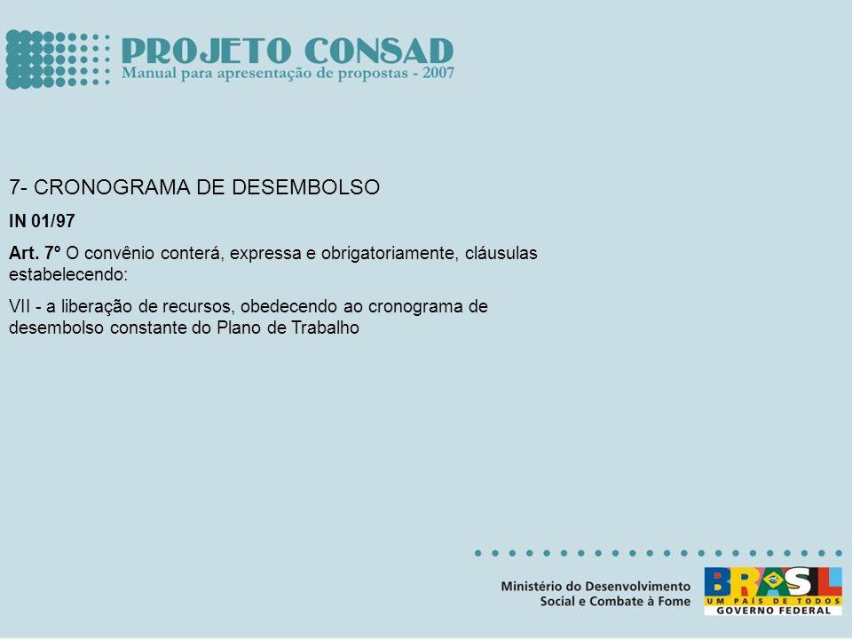 7- CRONOGRAMA DE DESEMBOLSO IN 01/97 Art. 7º O convênio conterá, expressa e obrigatoriamente, cláusulas estabelecendo: VII - a liberação de recursos,