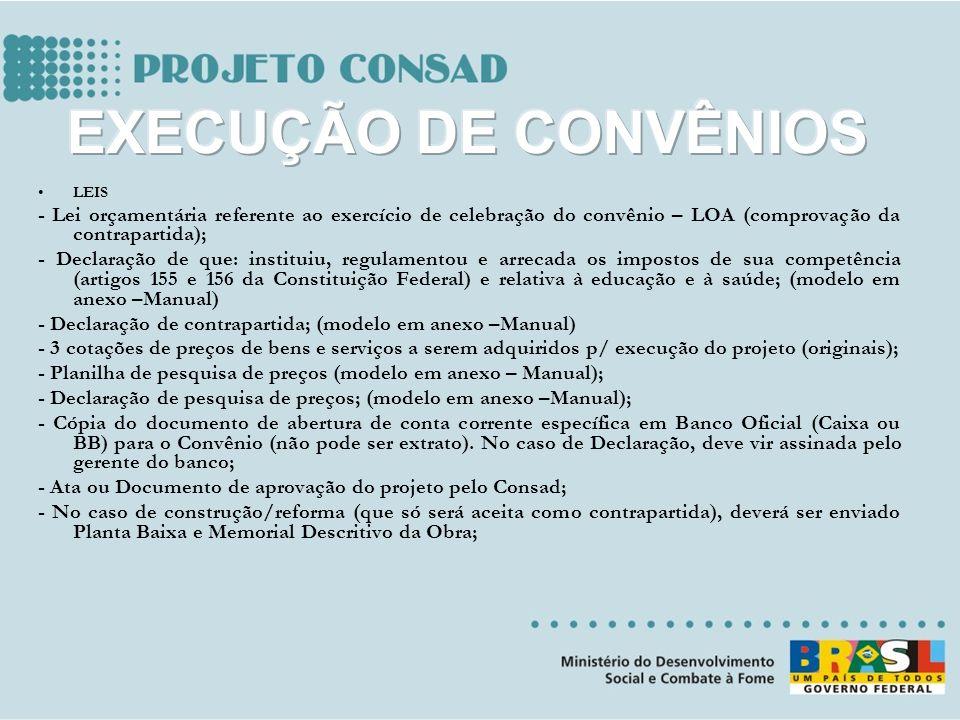 LEIS - Lei orçamentária referente ao exercício de celebração do convênio – LOA (comprovação da contrapartida); - Declaração de que: instituiu, regulam