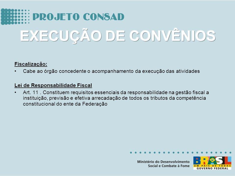 Fiscalização: Cabe ao órgão concedente o acompanhamento da execução das atividades Lei de Responsabilidade Fiscal Art. 11. Constituem requisitos essen
