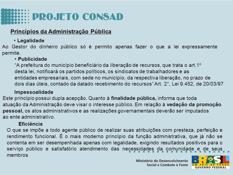 Princípios da Administração Pública Legalidade Ao Gestor do dinheiro público só é permito apenas fazer o que a lei expressamente permite. Publicidade
