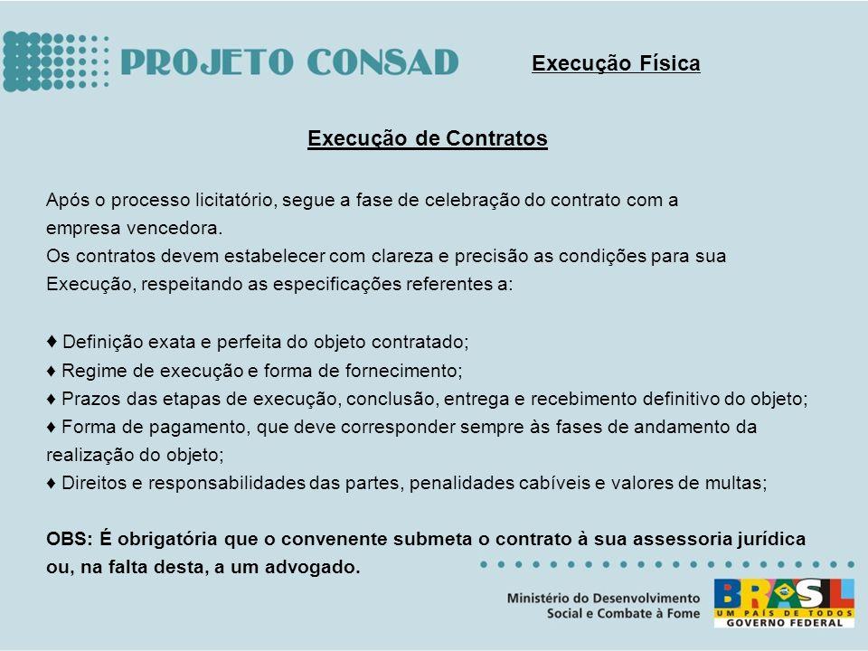 Execução de Contratos Após o processo licitatório, segue a fase de celebração do contrato com a empresa vencedora. Os contratos devem estabelecer com