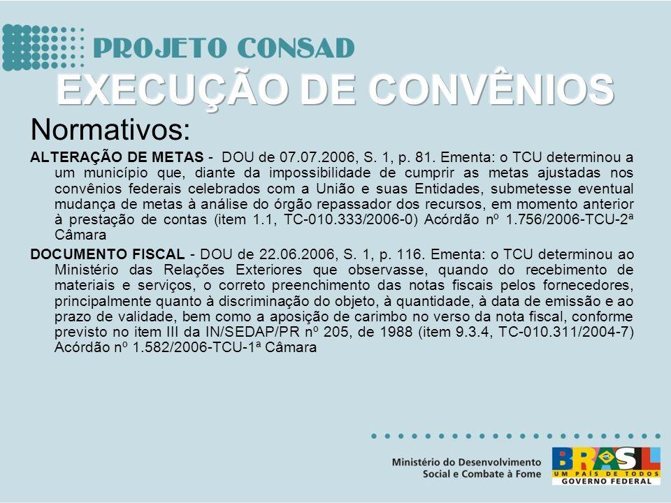 Normativos: ALTERAÇÃO DE METAS - DOU de 07.07.2006, S. 1, p. 81. Ementa: o TCU determinou a um município que, diante da impossibilidade de cumprir as