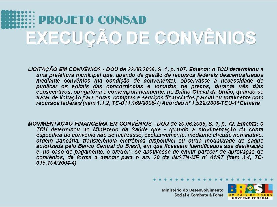 LICITAÇÃO EM CONVÊNIOS - DOU de 22.06.2006, S. 1, p. 107. Ementa: o TCU determinou a uma prefeitura municipal que, quando da gestão de recursos federa