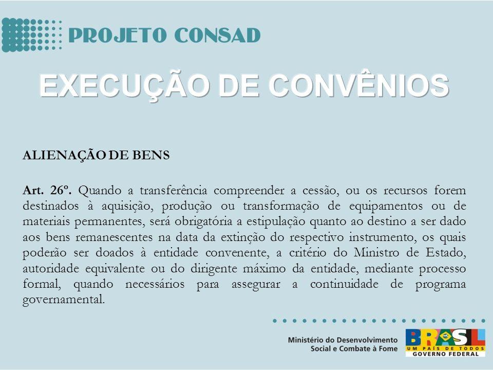 ALIENAÇÃO DE BENS Art. 26º. Quando a transferência compreender a cessão, ou os recursos forem destinados à aquisição, produção ou transformação de equ