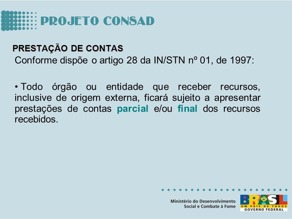 PRESTAÇÃO DE CONTAS Conforme dispõe o artigo 28 da IN/STN nº 01, de 1997: Todo órgão ou entidade que receber recursos, inclusive de origem externa, fi