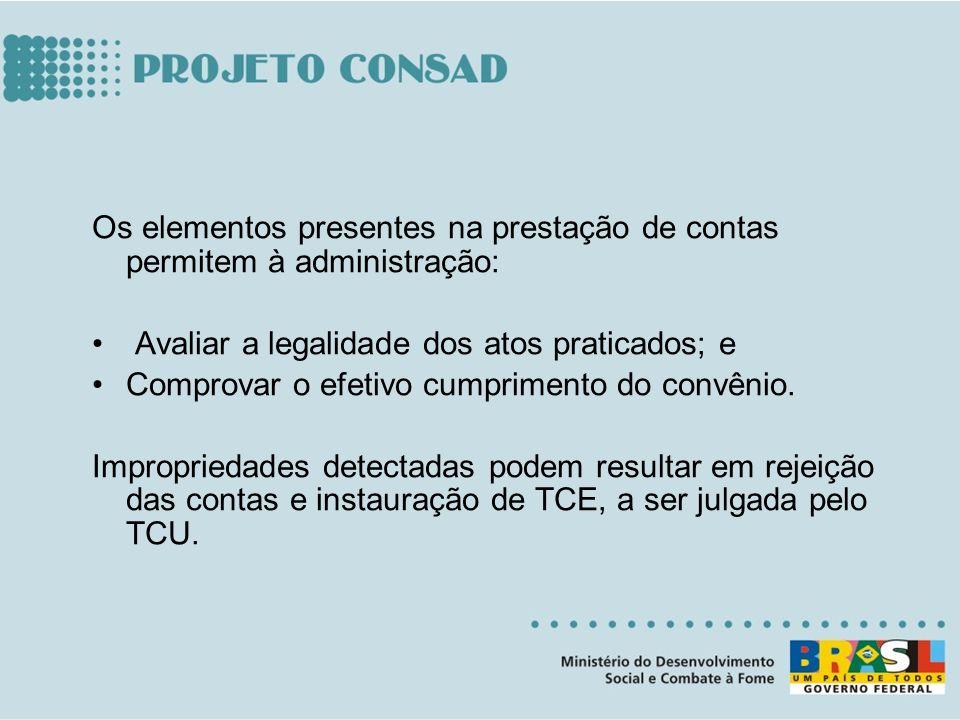 Os elementos presentes na prestação de contas permitem à administração: Avaliar a legalidade dos atos praticados; e Comprovar o efetivo cumprimento do