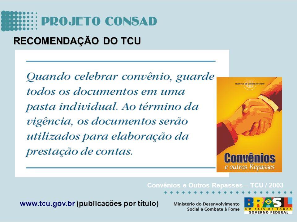 RECOMENDAÇÃO DO TCU Convênios e Outros Repasses – TCU / 2003 www.tcu.gov.br (publicações por título)