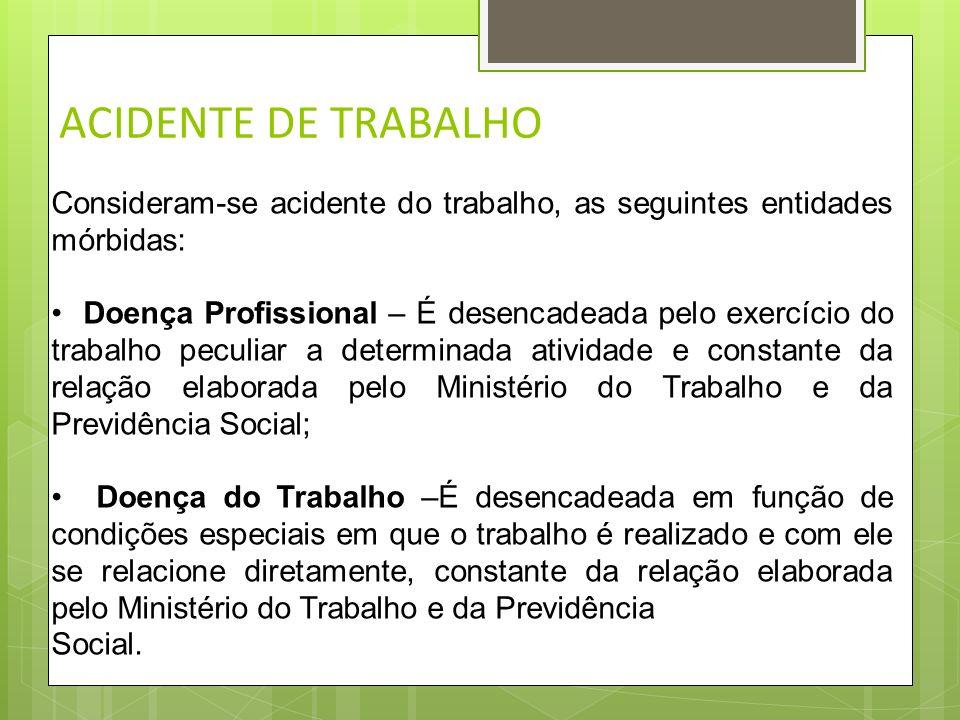 ACIDENTE DE TRABALHO A incidência do acidente do trabalho ocorre em 3 hipóteses: Quando ocorrer lesão corporal; Quando ocorrer perturbação funcional o