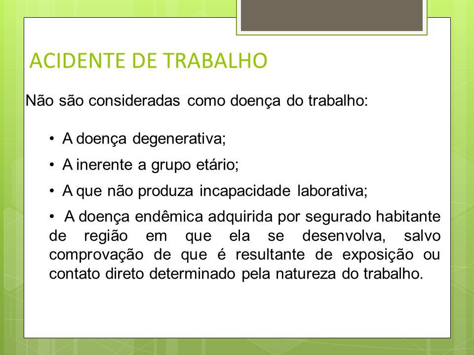 ACIDENTE DE TRABALHO Consideram-se acidente do trabalho, as seguintes entidades mórbidas: Doença Profissional – É desencadeada pelo exercício do traba