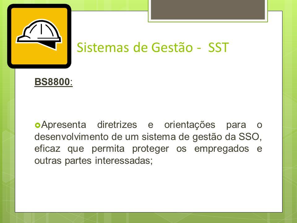 Sistemas de Gestão - SST BS8800: É uma norma sobre Sistema de Gestão da Segurança e Saúde no Trabalho; Publicada em maio de 1996; Estruturada e de res
