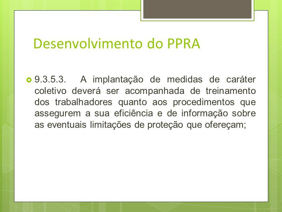 Desenvolvimento do PPRA Medidas de Controle: Medidas que reduzam os níveis ou a concentração desses agentes no ambiente de trabalho; Ex.: Exaustores,