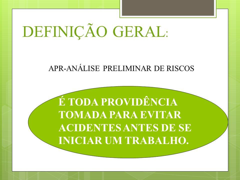 ANÁLISE PRELIMINAR DE RISCOS Análise Preliminar de Riscos (APR) consiste do estudo, durante a fase de concepção ou desenvolvimento preliminar de um no