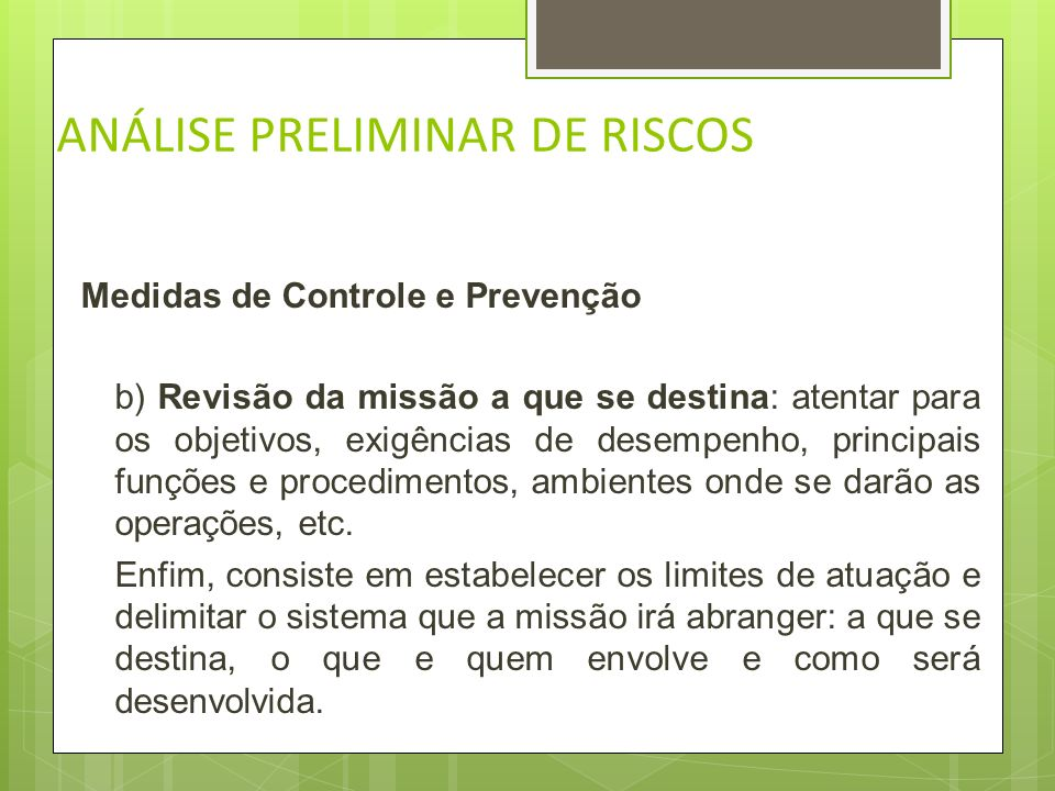 ANÁLISE PRELIMINAR DE RISCOS Medidas de Controle e Prevenção a) Revisão de problemas conhecidos: consiste na busca de analogia ou similaridade com out