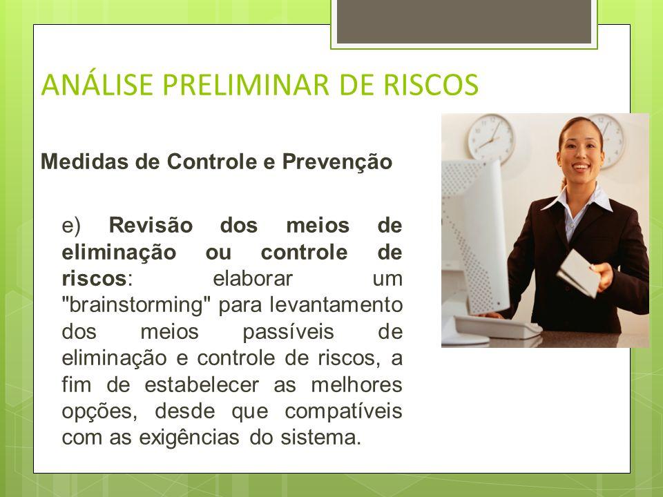 ANÁLISE PRELIMINAR DE RISCOS Medidas de Controle e Prevenção d) Determinação dos riscos iniciais e contribuintes: elaborar séries de riscos, determina
