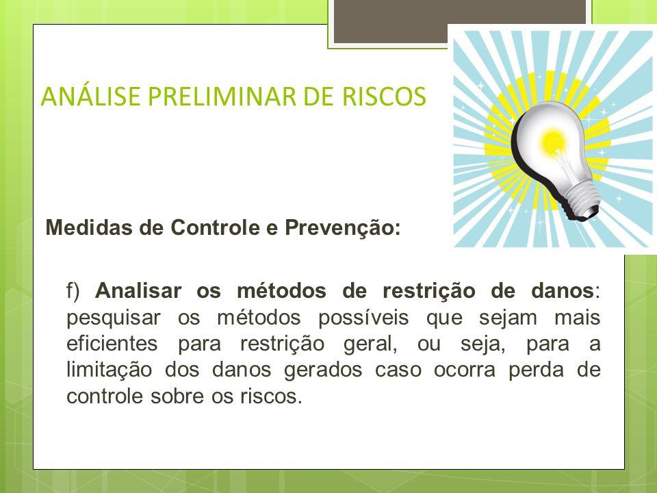 ANÁLISE PRELIMINAR DE RISCOS Medidas de Controle e Prevenção e) Revisão dos meios de eliminação ou controle de riscos: elaborar um