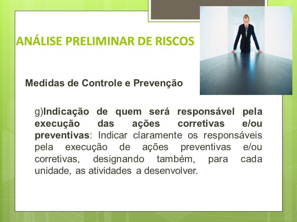 ANÁLISE PRELIMINAR DE RISCOS Medidas de Controle e Prevenção: f) Analisar os métodos de restrição de danos: pesquisar os métodos possíveis que sejam m
