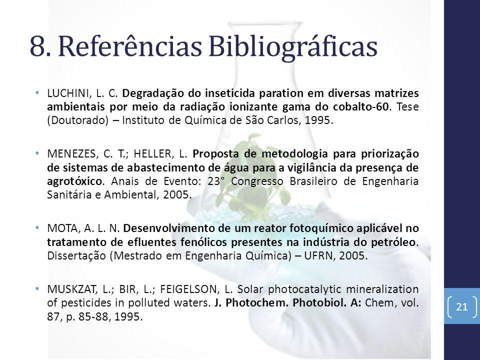 8. Referências Bibliográficas LUCHINI, L. C. Degradação do inseticida paration em diversas matrizes ambientais por meio da radiação ionizante gama do