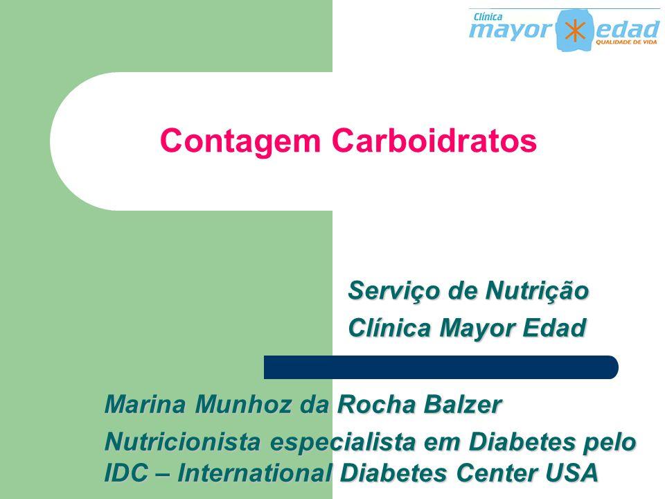 Contagem Carboidratos Serviço de Nutrição Clínica Mayor Edad Marina Munhoz da Rocha Balzer Nutricionista especialista em Diabetes pelo IDC – Internati