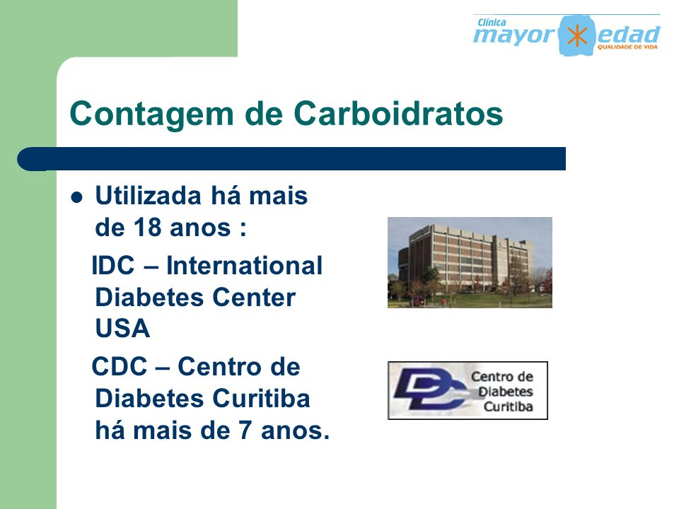 Contagem de Carboidratos Utilizada há mais de 18 anos : IDC – International Diabetes Center USA CDC – Centro de Diabetes Curitiba há mais de 7 anos.