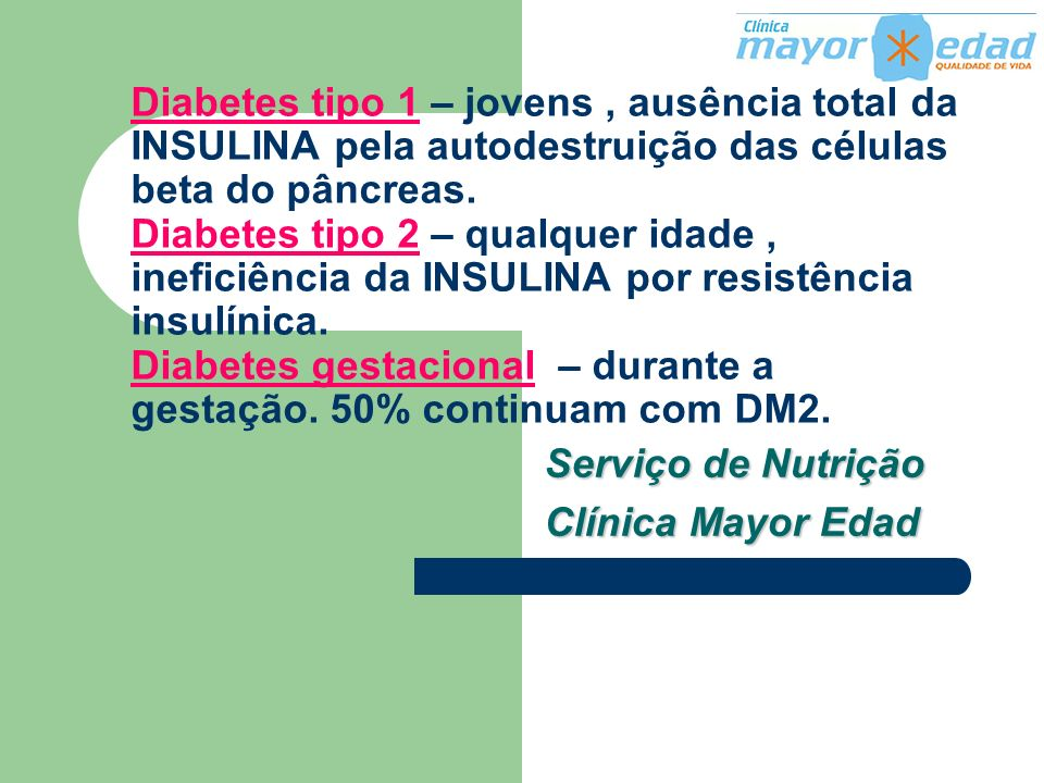 Diabetes tipo 1 – jovens, ausência total da INSULINA pela autodestruição das células beta do pâncreas. Diabetes tipo 2 – qualquer idade, ineficiência