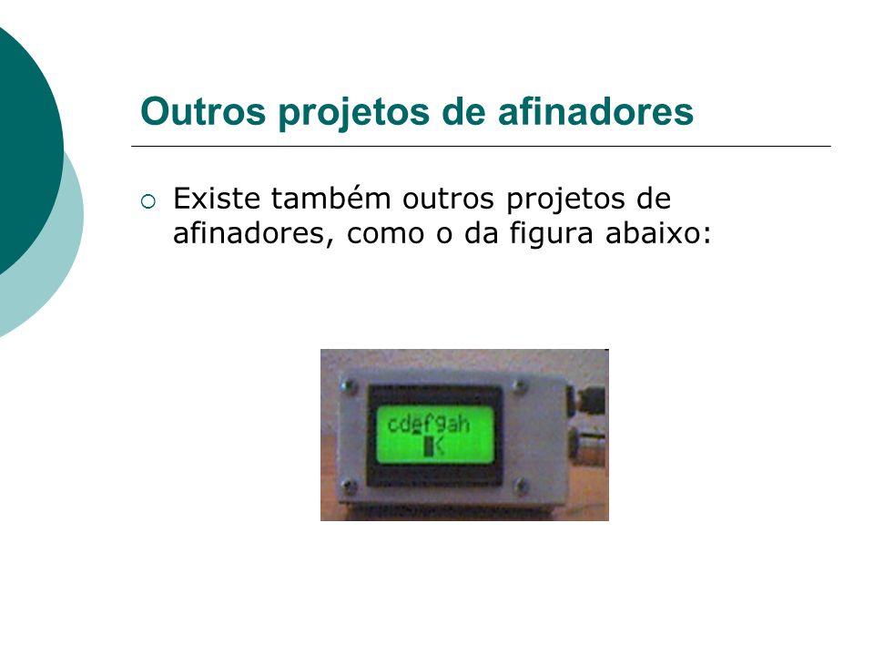 Outros projetos de afinadores Existe também outros projetos de afinadores, como o da figura abaixo:
