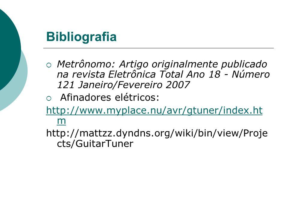 Bibliografia Metrônomo: Artigo originalmente publicado na revista Eletrônica Total Ano 18 - Número 121 Janeiro/Fevereiro 2007 Afinadores elétricos: ht