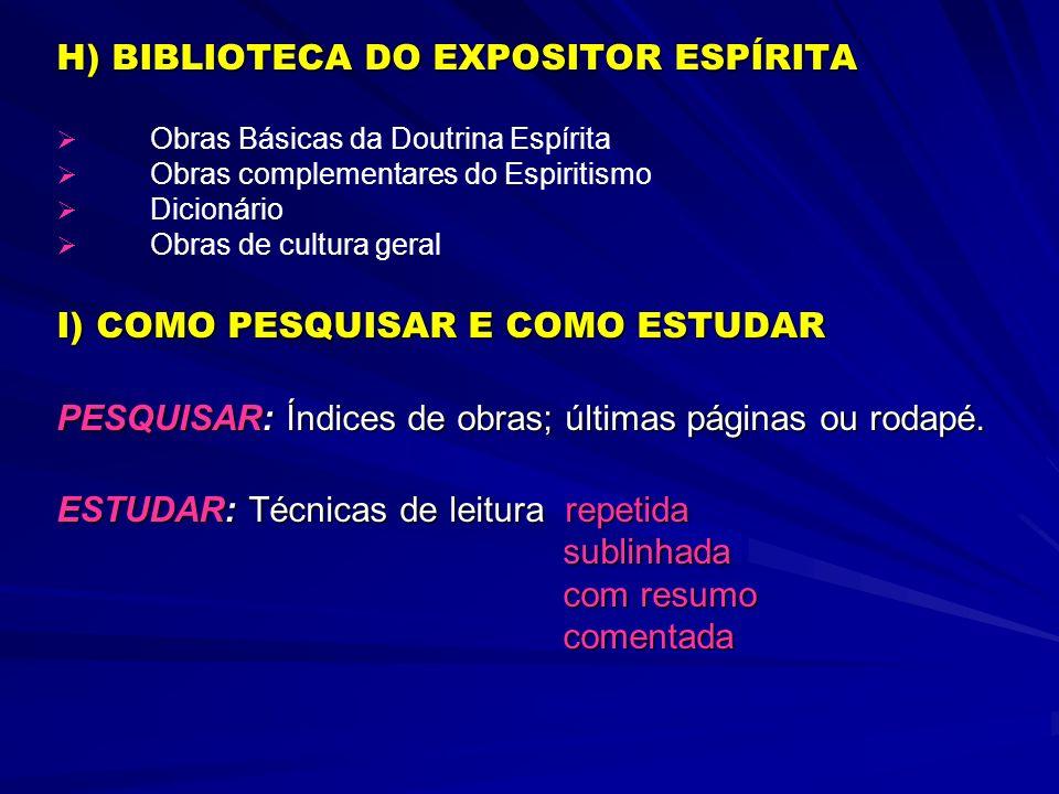 H) BIBLIOTECA DO EXPOSITOR ESPÍRITA Obras Básicas da Doutrina Espírita Obras complementares do Espiritismo Dicionário Obras de cultura geral I) COMO P