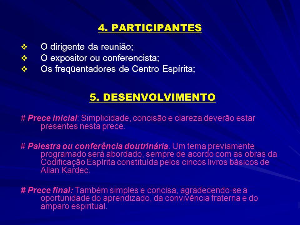 4. PARTICIPANTES O dirigente da reunião; O expositor ou conferencista; Os freqüentadores de Centro Espírita; 5. DESENVOLVIMENTO # Prece inicial: Simpl