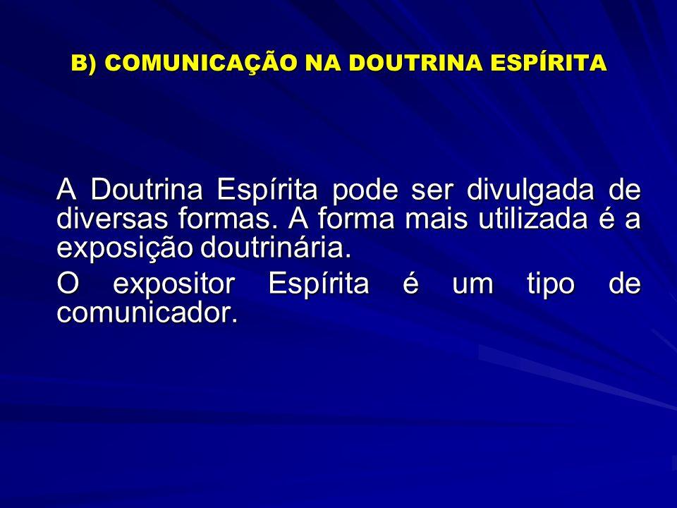 B) COMUNICAÇÃO NA DOUTRINA ESPÍRITA A Doutrina Espírita pode ser divulgada de diversas formas. A forma mais utilizada é a exposição doutrinária. O exp