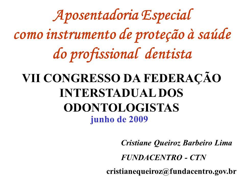 Aposentadoria Especial como instrumento de proteção à saúde do profissional dentista junho de 2009 Cristiane Queiroz Barbeiro Lima FUNDACENTRO - CTN c