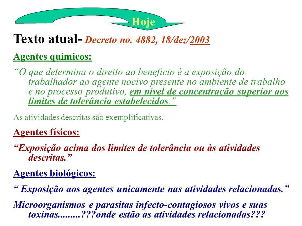 Hoje Texto atual- Decreto no. 4882, 18/dez/2003 Agentes químicos: O que determina o direito ao beneficio é a exposição do trabalhador ao agente nocivo
