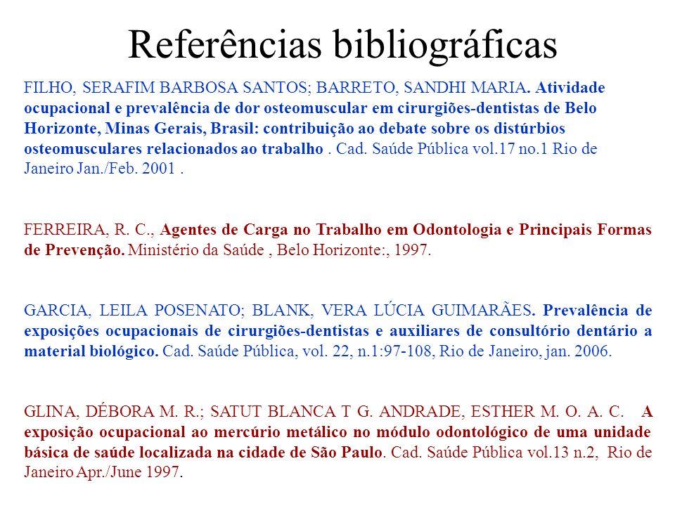 Referências bibliográficas FILHO, SERAFIM BARBOSA SANTOS; BARRETO, SANDHI MARIA. Atividade ocupacional e prevalência de dor osteomuscular em cirurgiõe