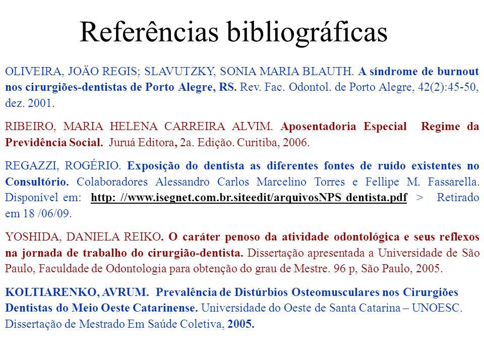 Referências bibliográficas OLIVEIRA, JOÄO REGIS; SLAVUTZKY, SONIA MARIA BLAUTH. A síndrome de burnout nos cirurgiões-dentistas de Porto Alegre, RS. Re