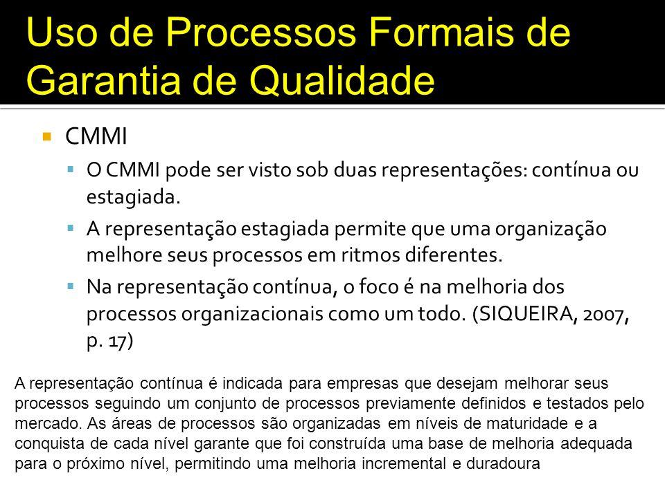 Uso de Processos Formais de Garantia de Qualidade CMMI O CMMI pode ser visto sob duas representações: contínua ou estagiada. A representação estagiada