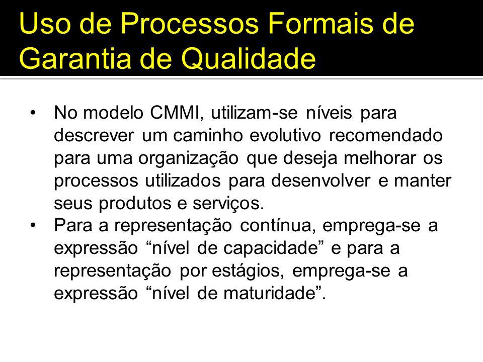 Uso de Processos Formais de Garantia de Qualidade No modelo CMMI, utilizam-se níveis para descrever um caminho evolutivo recomendado para uma organiza